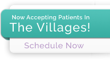 Now Accepting Patients In The Villages! Schedule Now